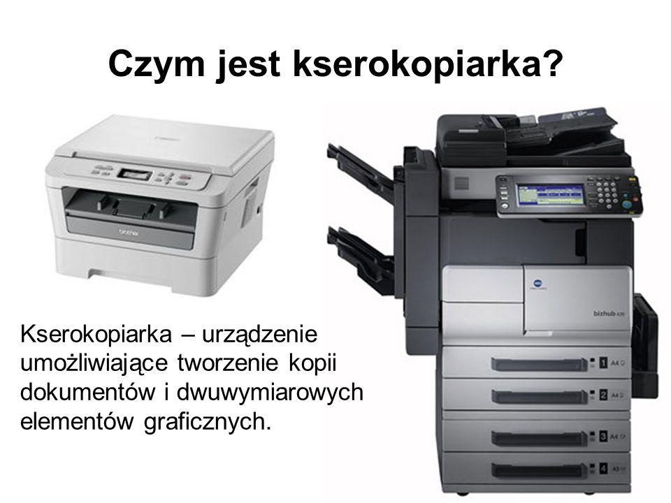Czym jest kserokopiarka? Kserokopiarka – urządzenie umożliwiające tworzenie kopii dokumentów i dwuwymiarowych elementów graficznych.