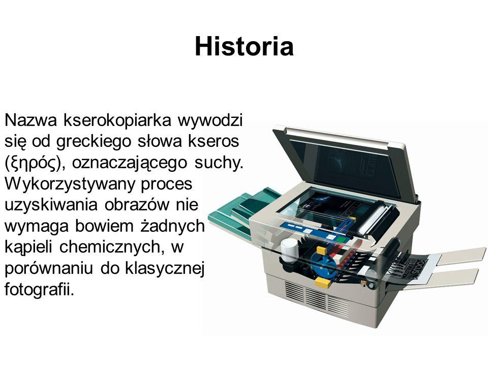 Historia Nazwa kserokopiarka wywodzi się od greckiego słowa kseros (ξηρός), oznaczającego suchy. Wykorzystywany proces uzyskiwania obrazów nie wymaga