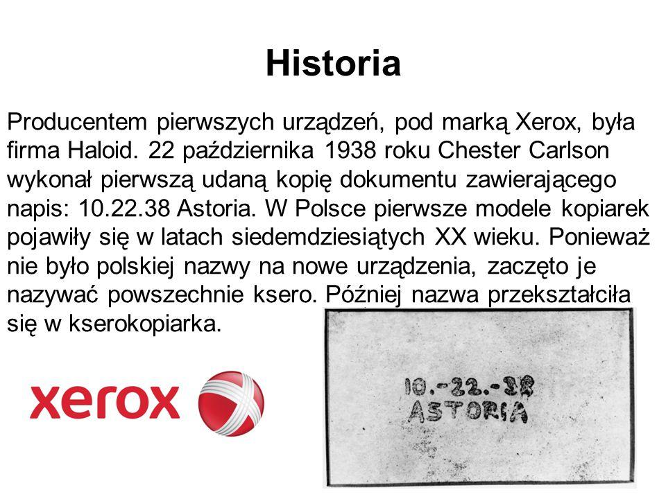 Historia Producentem pierwszych urządzeń, pod marką Xerox, była firma Haloid. 22 października 1938 roku Chester Carlson wykonał pierwszą udaną kopię d