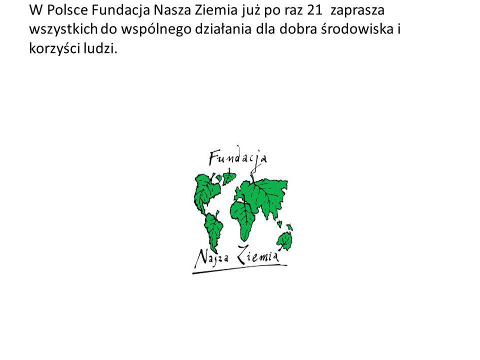 W Polsce Fundacja Nasza Ziemia już po raz 21 zaprasza wszystkich do wspólnego działania dla dobra środowiska i korzyści ludzi.