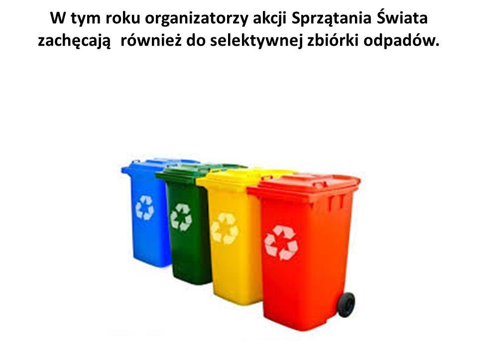 W tym roku organizatorzy akcji Sprzątania Świata zachęcają również do selektywnej zbiórki odpadów.