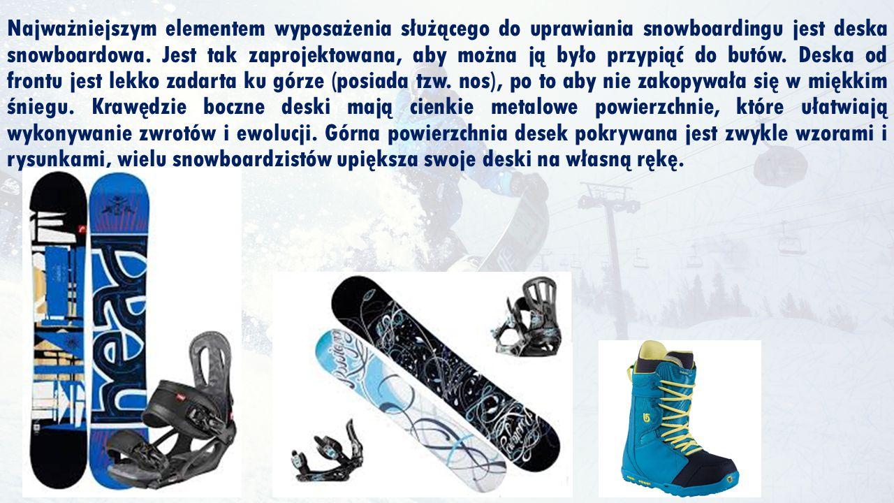 Najważniejszym elementem wyposażenia służącego do uprawiania snowboardingu jest deska snowboardowa. Jest tak zaprojektowana, aby można ją było przypią