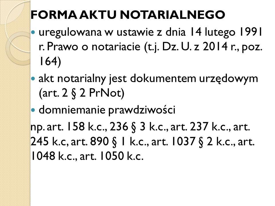 FORMA AKTU NOTARIALNEGO uregulowana w ustawie z dnia 14 lutego 1991 r. Prawo o notariacie (t.j. Dz. U. z 2014 r., poz. 164) akt notarialny jest dokume