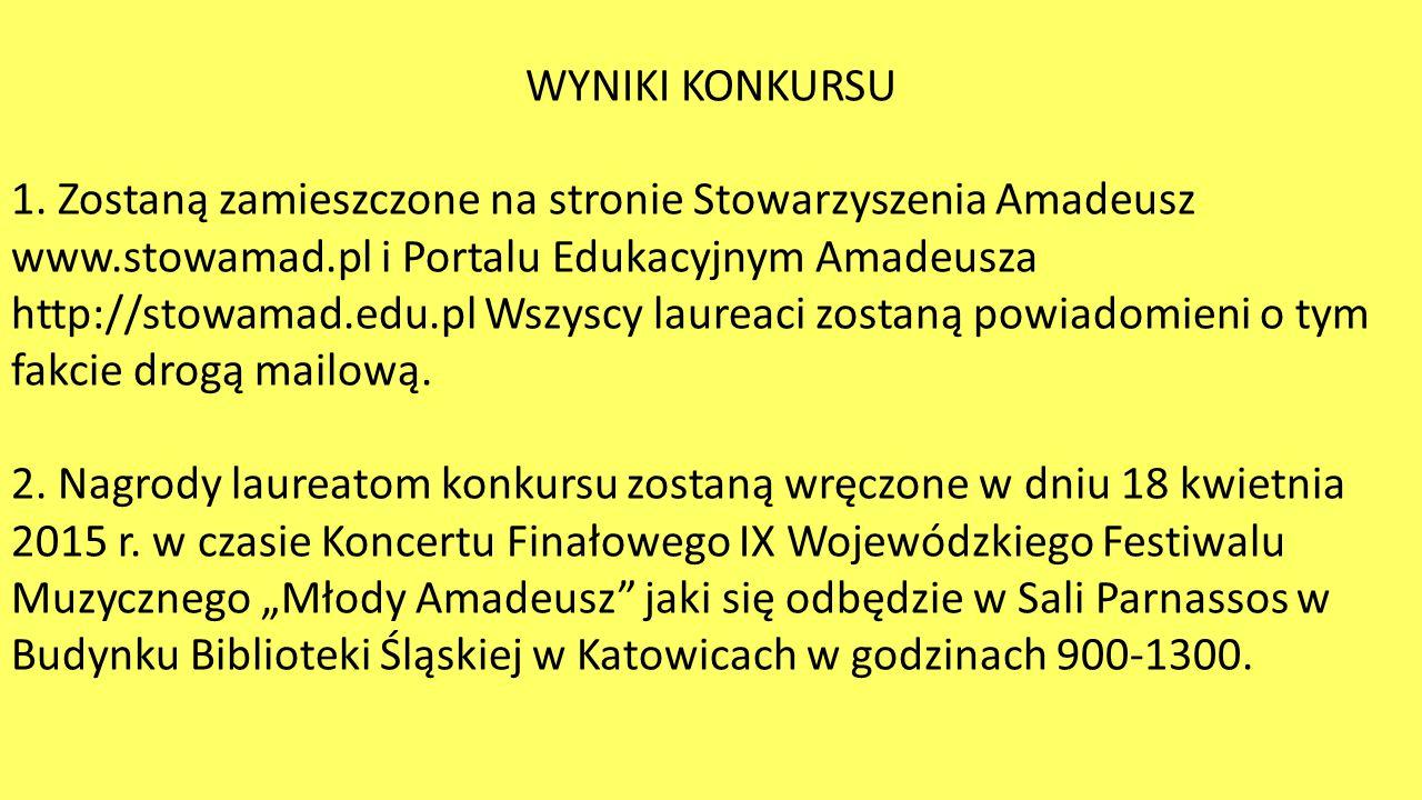WYNIKI KONKURSU 1. Zostaną zamieszczone na stronie Stowarzyszenia Amadeusz www.stowamad.pl i Portalu Edukacyjnym Amadeusza http://stowamad.edu.pl Wszy