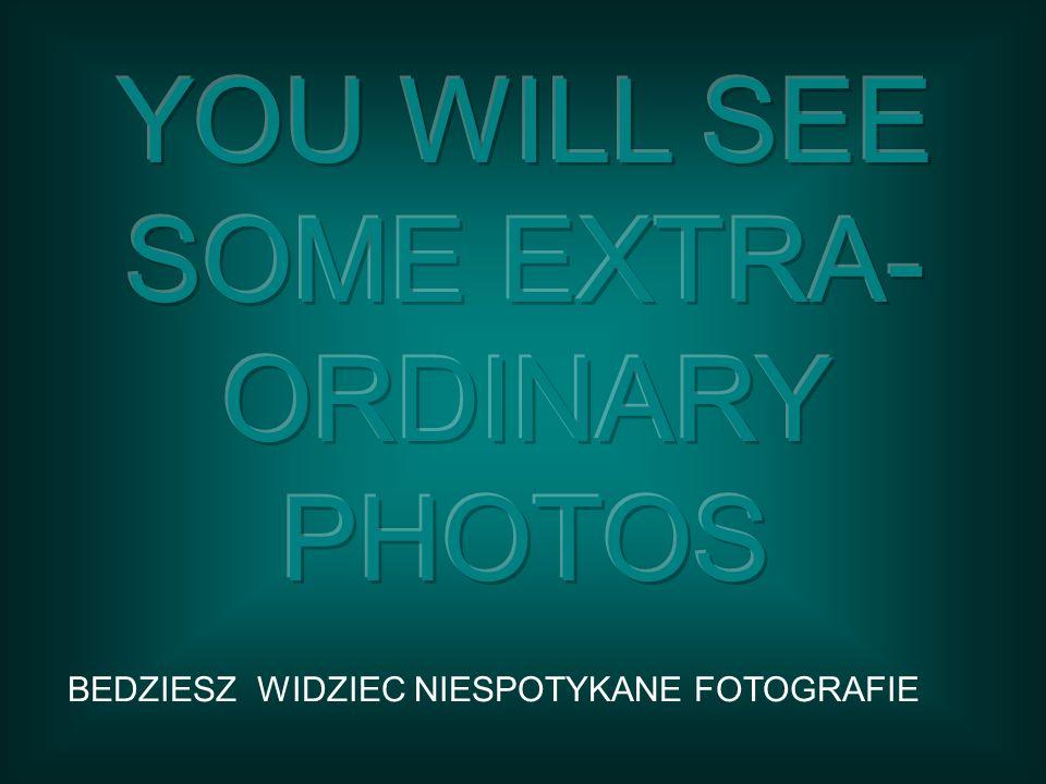 BEDZIESZ WIDZIEC NIESPOTYKANE FOTOGRAFIE