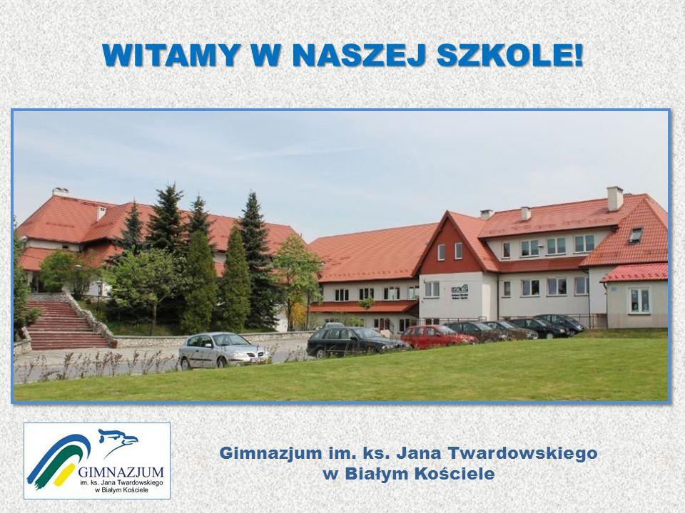 WITAMY W NASZEJ SZKOLE! Gimnazjum im. ks. Jana Twardowskiego w Białym Kościele