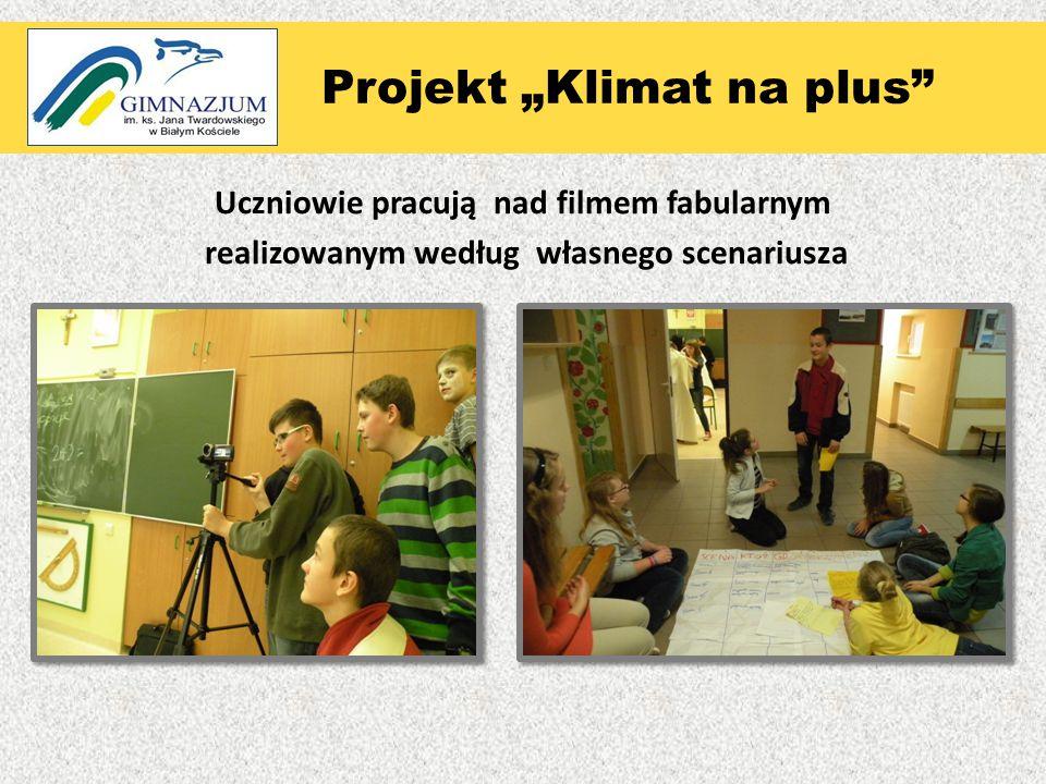 """"""" Uczniowie pracują nad filmem fabularnym realizowanym według własnego scenariusza Projekt """"Klimat na plus"""