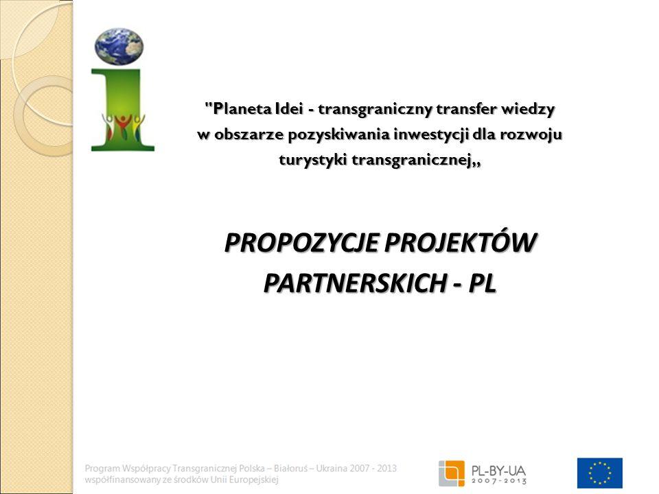 """Planeta Idei - transgraniczny transfer wiedzy w obszarze pozyskiwania inwestycji dla rozwoju turystyki transgranicznej"""" PROPOZYCJE PROJEKTÓW PARTNERSKICH - PL"""
