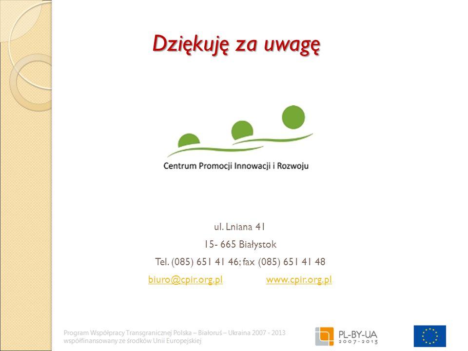 Dziękuję za uwagę ul. Lniana 41 15- 665 Białystok Tel.