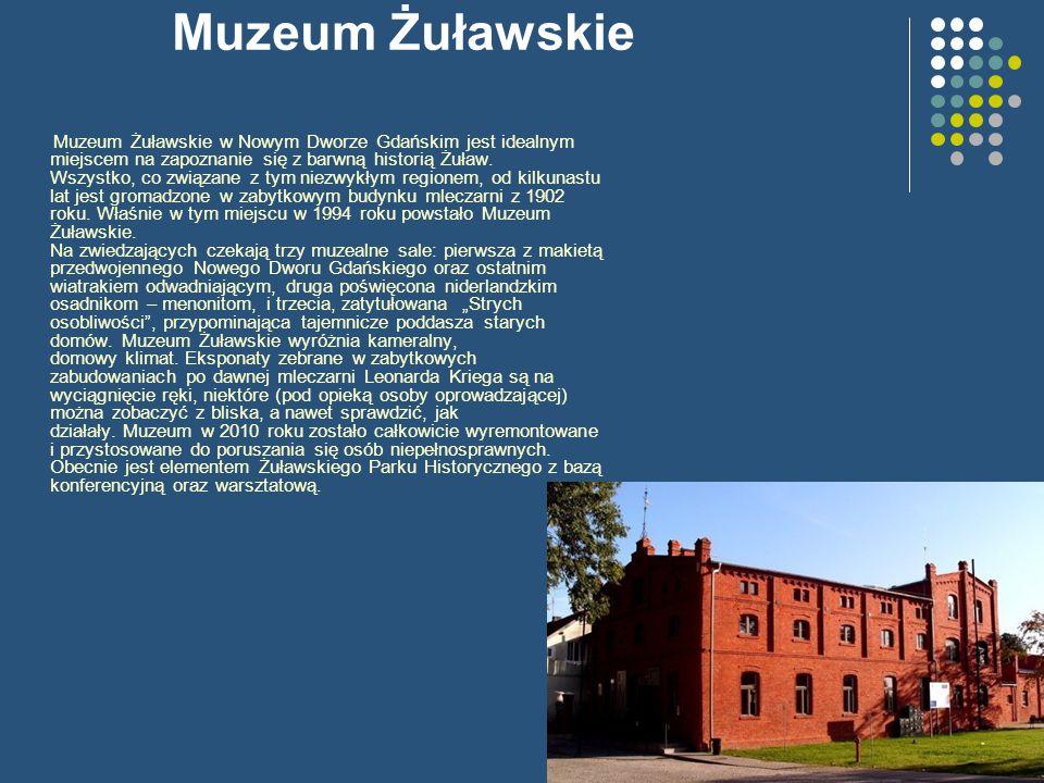 Muzeum Żuławskie Muzeum Żuławskie w Nowym Dworze Gdańskim jest idealnym miejscem na zapoznanie się z barwną historią Żuław. Wszystko, co związane z ty