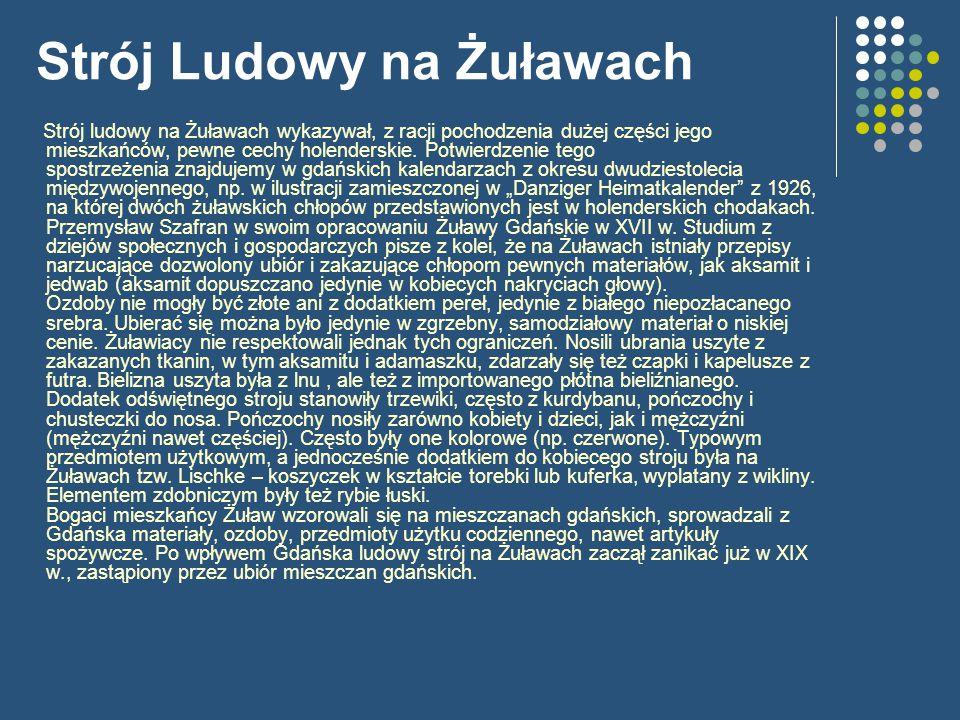Strój Ludowy na Żuławach Strój ludowy na Żuławach wykazywał, z racji pochodzenia dużej części jego mieszkańców, pewne cechy holenderskie.