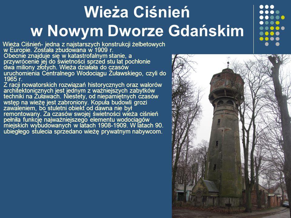 Wieża Ciśnień w Nowym Dworze Gdańskim Wieża Ciśnień- jedna z najstarszych konstrukcji żelbetowych w Europie. Została zbudowana w 1909 r. Obecnie znajd
