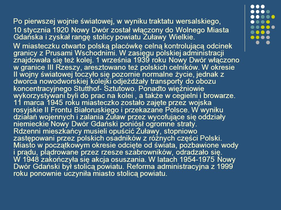 Po pierwszej wojnie światowej, w wyniku traktatu wersalskiego, 10 stycznia 1920 Nowy Dwór został włączony do Wolnego Miasta Gdańska i zyskał rangę stolicy powiatu Żuławy Wielkie.