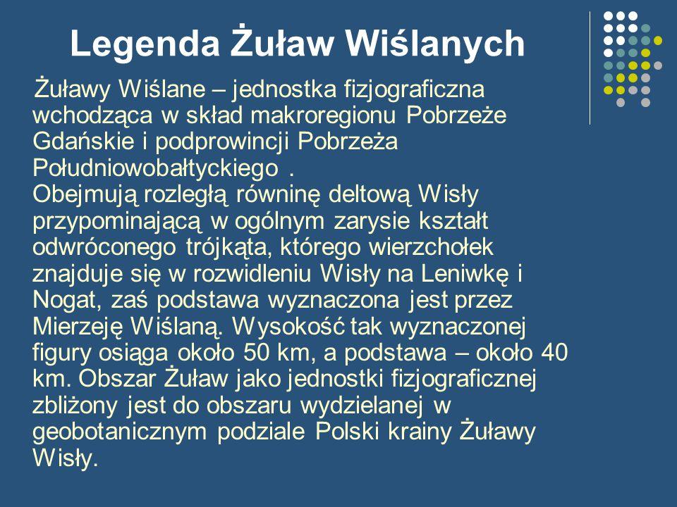 Legenda Żuław Wiślanych Żuławy Wiślane – jednostka fizjograficzna wchodząca w skład makroregionu Pobrzeże Gdańskie i podprowincji Pobrzeża Południowob
