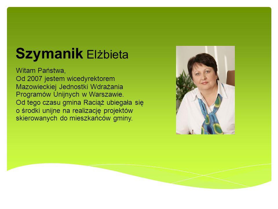 Szymanik Elżbieta Witam Państwa, Od 2007 jestem wicedyrektorem Mazowieckiej Jednostki Wdrażania Programów Unijnych w Warszawie. Od tego czasu gmina Ra