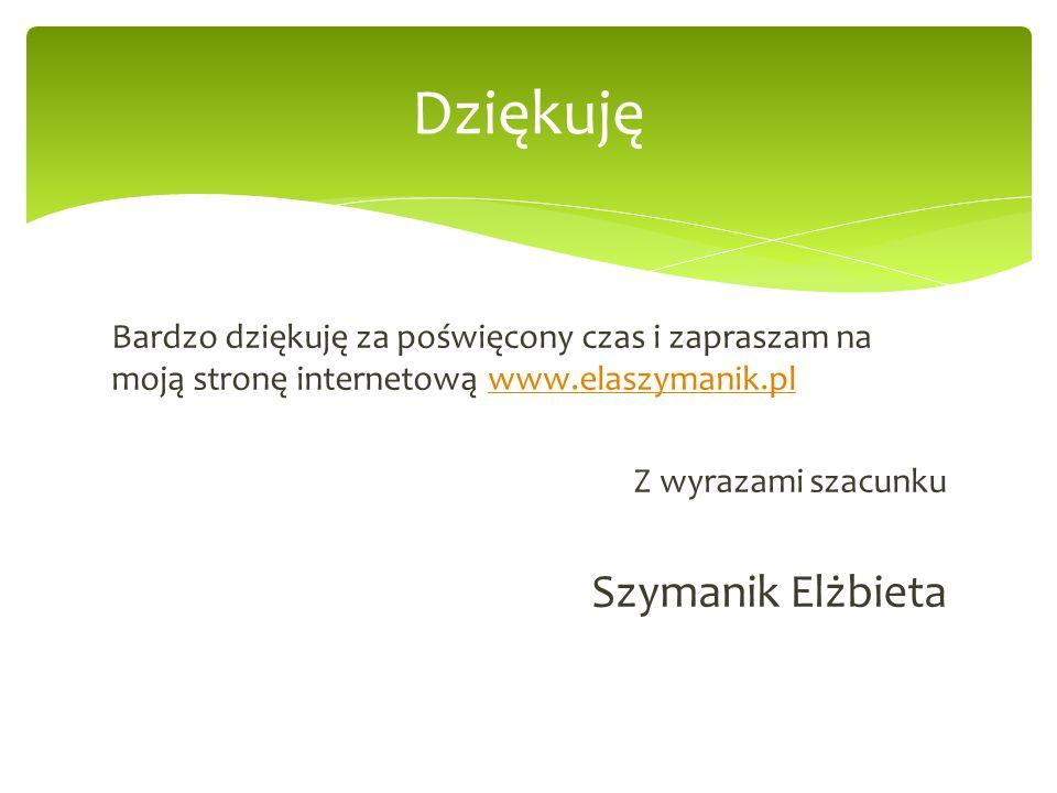 Bardzo dziękuję za poświęcony czas i zapraszam na moją stronę internetową www.elaszymanik.plwww.elaszymanik.pl Z wyrazami szacunku Szymanik Elżbieta D