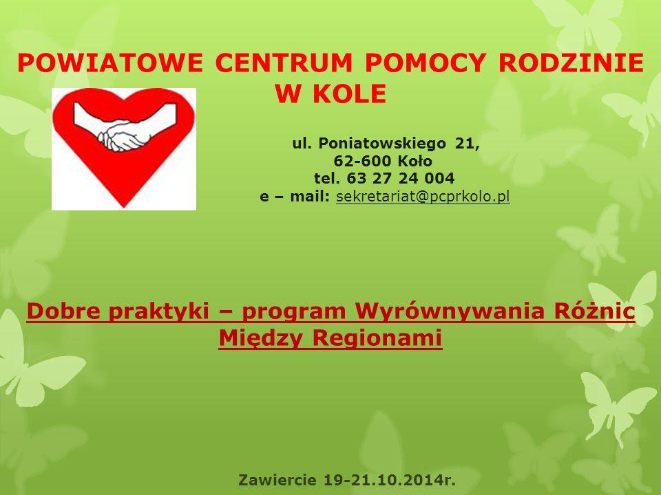 POWIATOWE CENTRUM POMOCY RODZINIE W KOLE ul. Poniatowskiego 21, 62-600 Koło tel.