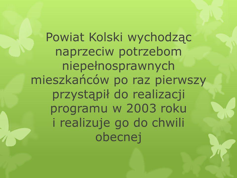 Powiat Kolski wychodząc naprzeciw potrzebom niepełnosprawnych mieszkańców po raz pierwszy przystąpił do realizacji programu w 2003 roku i realizuje go do chwili obecnej