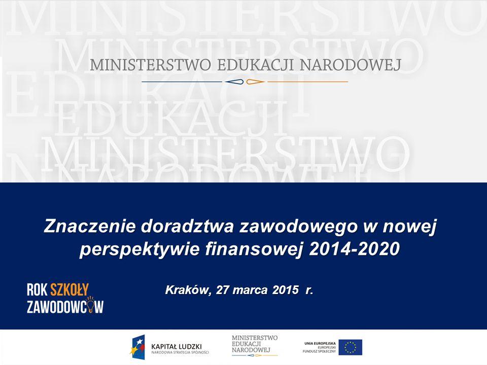 Znaczenie doradztwa zawodowego w nowej perspektywie finansowej 2014-2020 Kraków, 27 marca 2015 r.