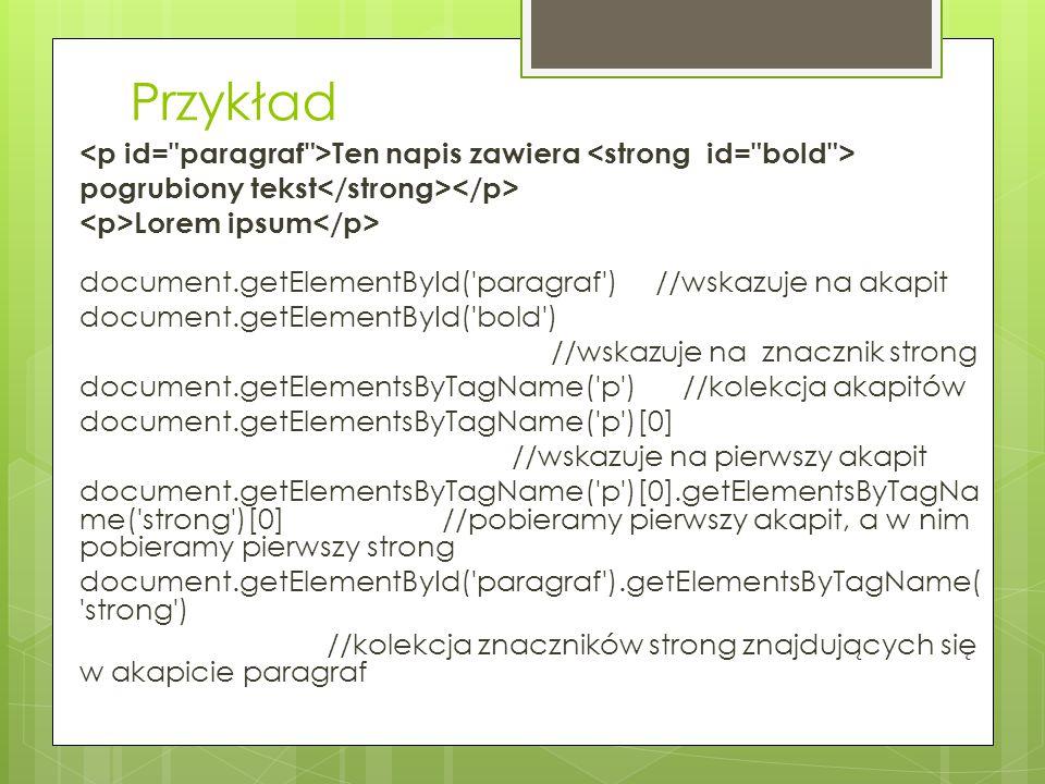 Przykład Ten napis zawiera pogrubiony tekst Lorem ipsum document.getElementById('paragraf') //wskazuje na akapit document.getElementById('bold') //wsk