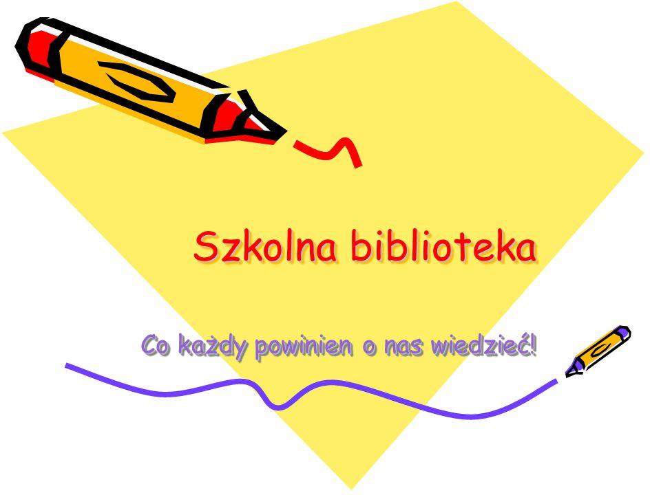 Szkolna biblioteka Co każdy powinien o nas wiedzieć!