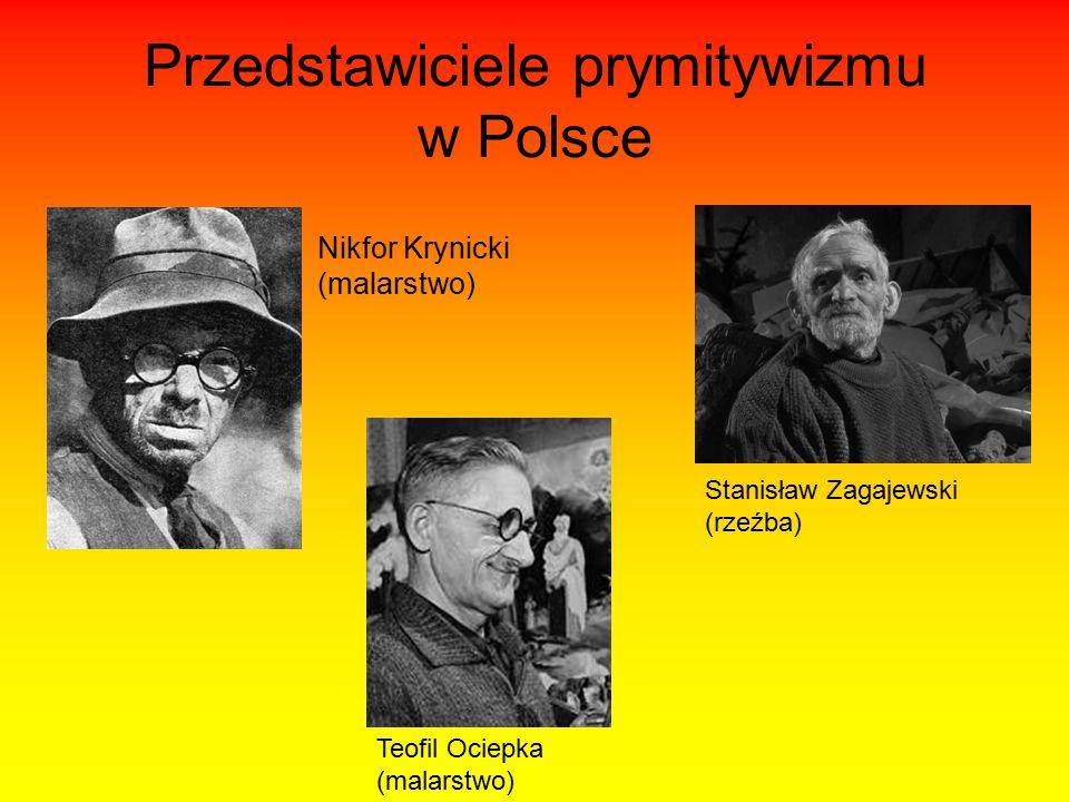 Przedstawiciele prymitywizmu w Polsce Nikfor Krynicki (malarstwo) Teofil Ociepka (malarstwo) Stanisław Zagajewski (rzeźba)