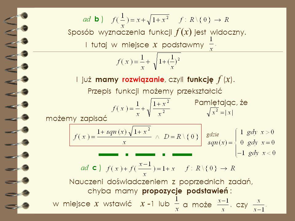 Rozwiązaniem równania funkcyjnego jest funkcja 2. Znaleźć wszystkie funkcje dla których zachodzą równości : a ) b ) c ) d ) ad a ) Podobnie jak w popr