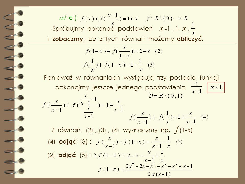 ad b ) Sposób wyznaczenia funkcji f (x) jest widoczny. I tutaj w miejsce x podstawmy I już mamy rozwiązanie, czyli funkcję f ( x ). Przepis funkcji mo