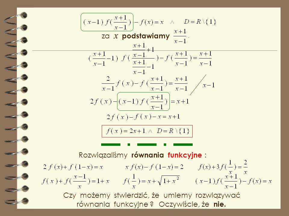 Przy tym równaniu, trzeba chyba pójść na całość i za x podstawić ad d ) za 1- x podstawmy x