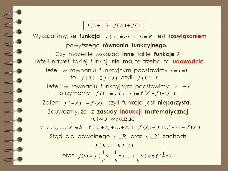 Ważnym, a zarazem prostym takim przykładem jest równanie zwane równaniem Cauchy'ego Funkcję spełniającą to równanie nazywamy funkcją addytywną. Napisz