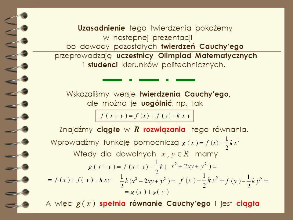 Jedynymi niezerowymi ciągłymi rozwiązaniami równania są funkcje potęgowe Twierdzenie Cauchy'ego orzeka, że *** Rozwiązania tego równania gimnazjalista