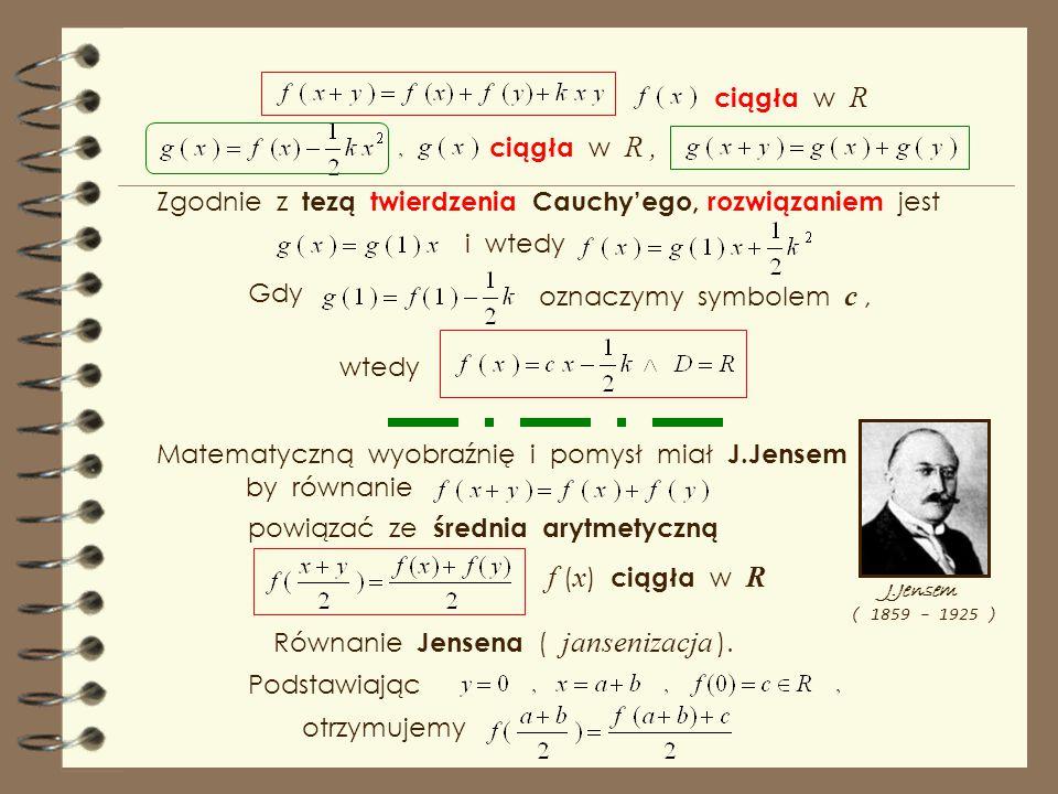 bo dowody pozostałych twierdzeń Cauchy'ego przeprowadzają uczestnicy Olimpiad Matematycznych i studenci kierunków politechnicznych. Znajdźmy ciągłe w