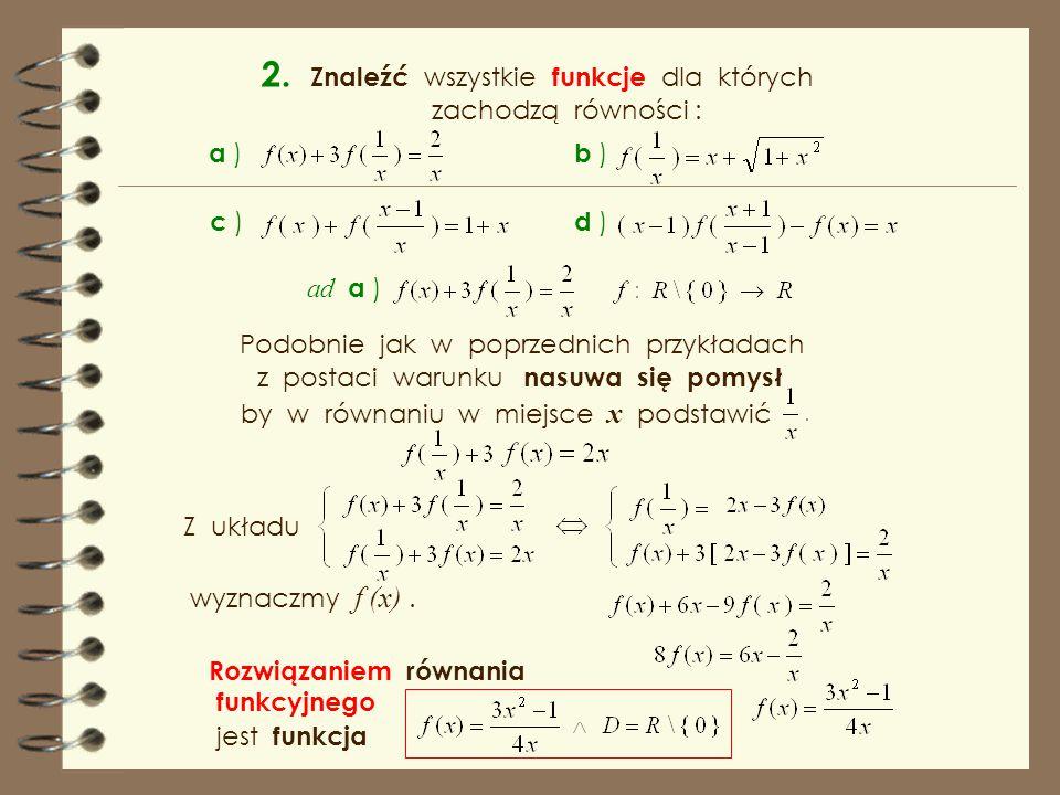 wyznaczmy f (x) Sprawdźmy, czy znaleziona funkcja spełnia Z układu równań równanie Rozwiązaniem równania funkcyjnego jest funkcja Ponieważ, dlawięc