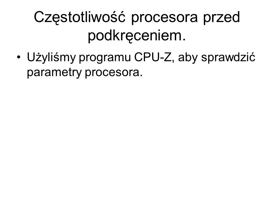 Częstotliwość procesora przed podkręceniem.