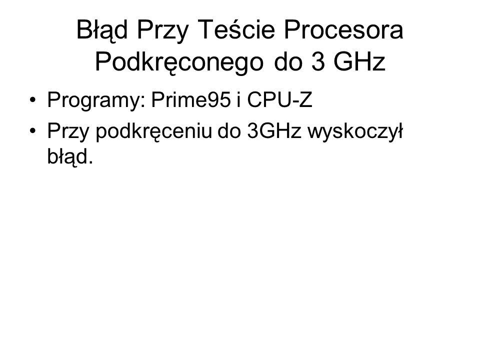 Programy: Prime95 i CPU-Z Przy podkręceniu do 3GHz wyskoczył błąd.