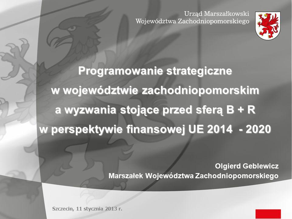 Programowanie strategiczne w województwie zachodniopomorskim a wyzwania stojące przed sferą B + R w perspektywie finansowej UE 2014 - 2020 Olgierd Geb