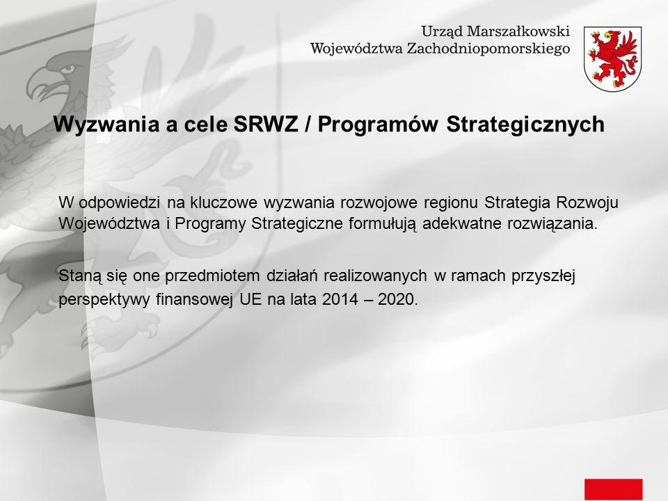 Wyzwania a cele SRWZ / Programów Strategicznych W odpowiedzi na kluczowe wyzwania rozwojowe regionu Strategia Rozwoju Województwa i Programy Strategic
