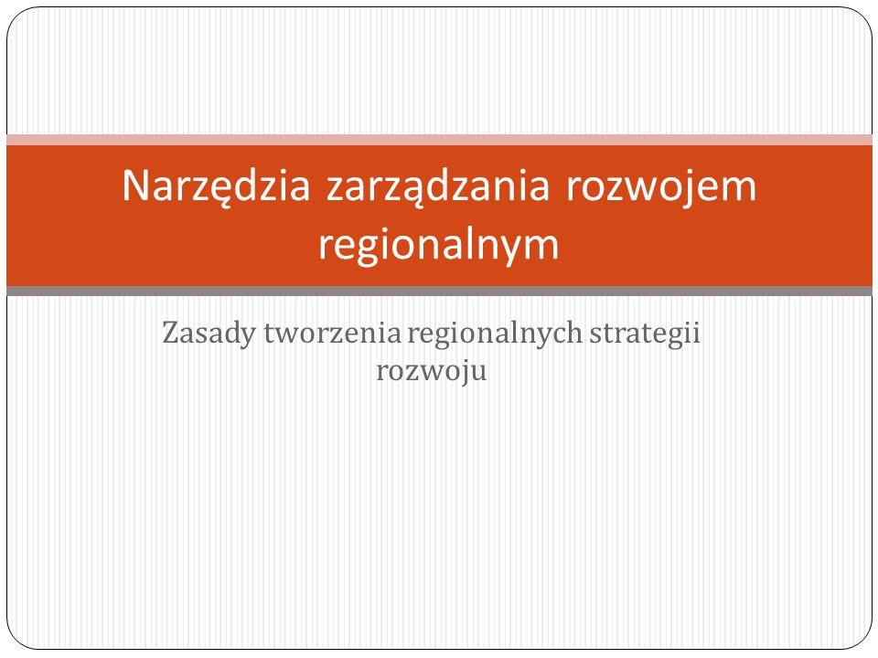 Zasady tworzenia regionalnych strategii rozwoju Narzędzia zarządzania rozwojem regionalnym