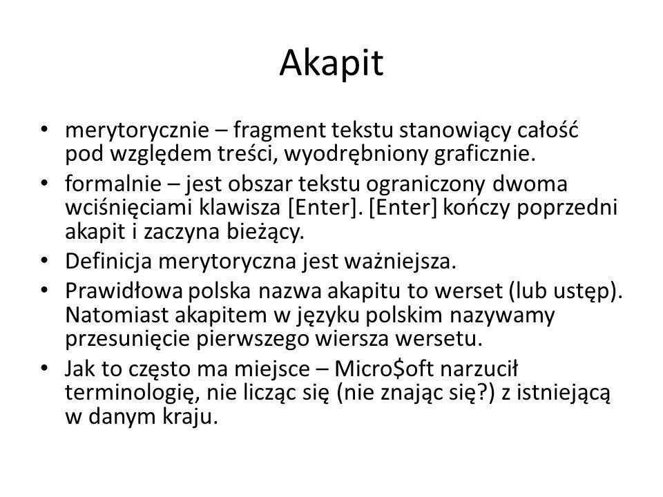 Akapit merytorycznie – fragment tekstu stanowiący całość pod względem treści, wyodrębniony graficznie. formalnie – jest obszar tekstu ograniczony dwom