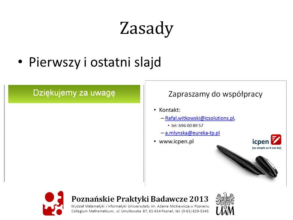 Zasady Pierwszy i ostatni slajd Poznańskie Praktyki Badawcze 2013 Wydział Matematyki i Informatyki Uniwersytetu im.