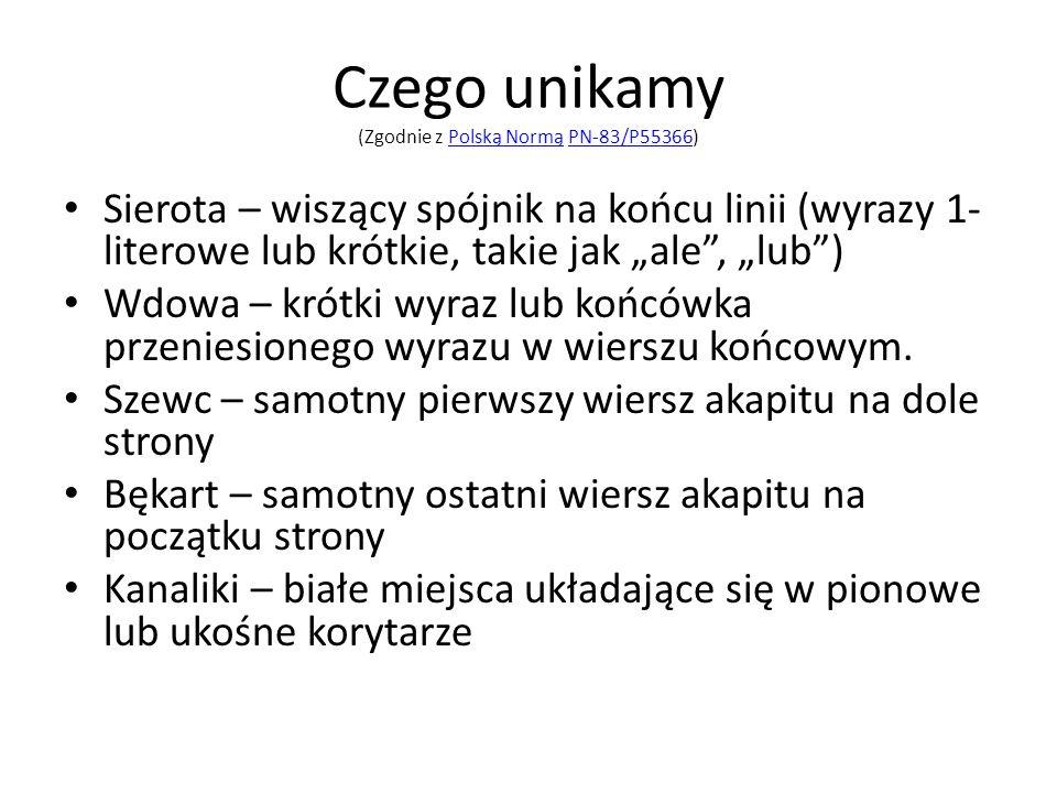 """Czego unikamy (Zgodnie z Polską Normą PN-83/P55366)Polską NormąPN-83/P55366 Sierota – wiszący spójnik na końcu linii (wyrazy 1- literowe lub krótkie, takie jak """"ale , """"lub ) Wdowa – krótki wyraz lub końcówka przeniesionego wyrazu w wierszu końcowym."""