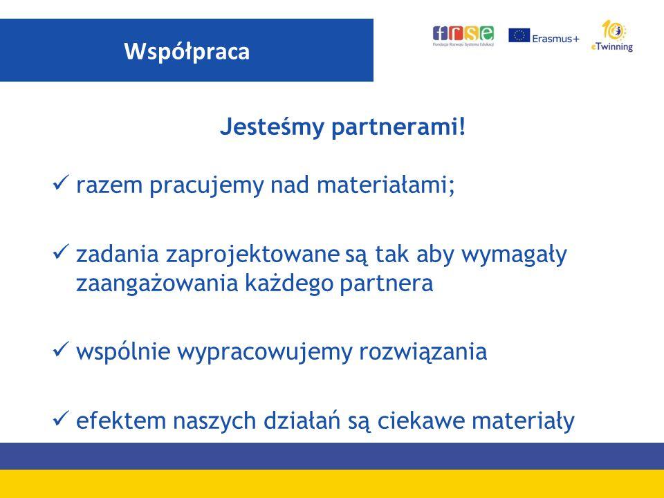 Jesteśmy partnerami! razem pracujemy nad materiałami; zadania zaprojektowane są tak aby wymagały zaangażowania każdego partnera wspólnie wypracowujemy