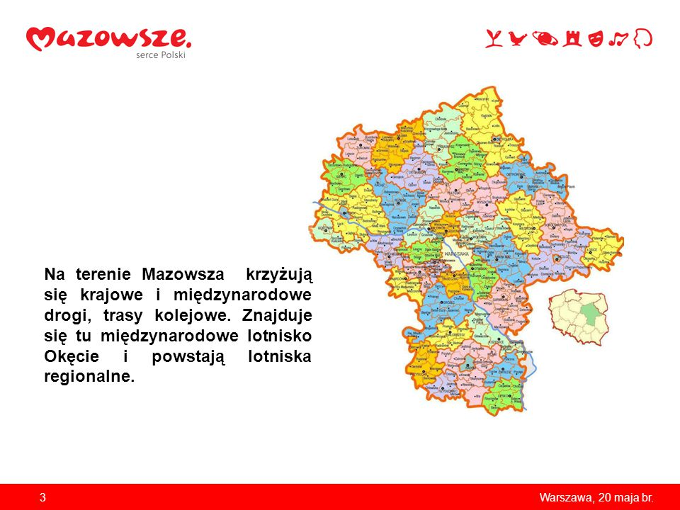 3 Na terenie Mazowsza krzyżują się krajowe i międzynarodowe drogi, trasy kolejowe. Znajduje się tu międzynarodowe lotnisko Okęcie i powstają lotniska
