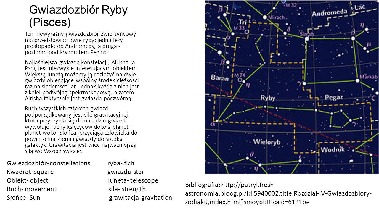 Gwiazdozbiór Ryby (Pisces) Ten niewyraźny gwiazdozbiór zwierzyńcowy ma przedstawiać dwie ryby: jedna leży prostopadle do Andromedy, a druga - poziomo pod kwadratem Pegaza.