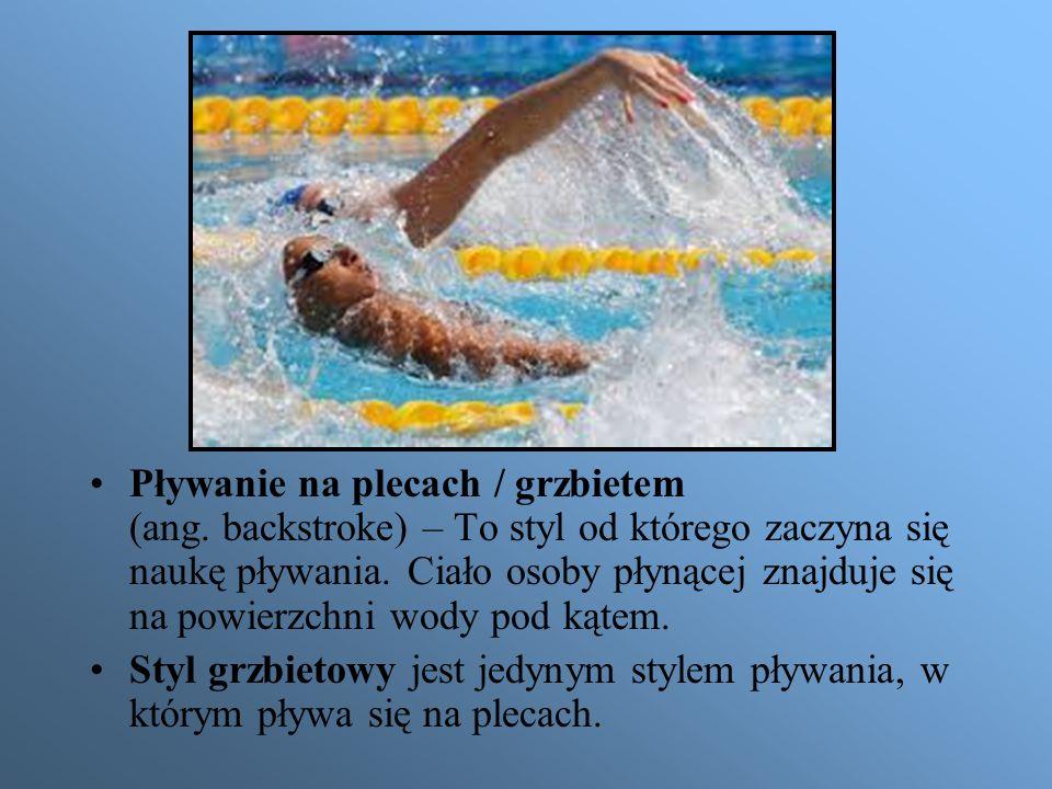 Pływanie na plecach / grzbietem (ang. backstroke) – To styl od którego zaczyna się naukę pływania. Ciało osoby płynącej znajduje się na powierzchni wo
