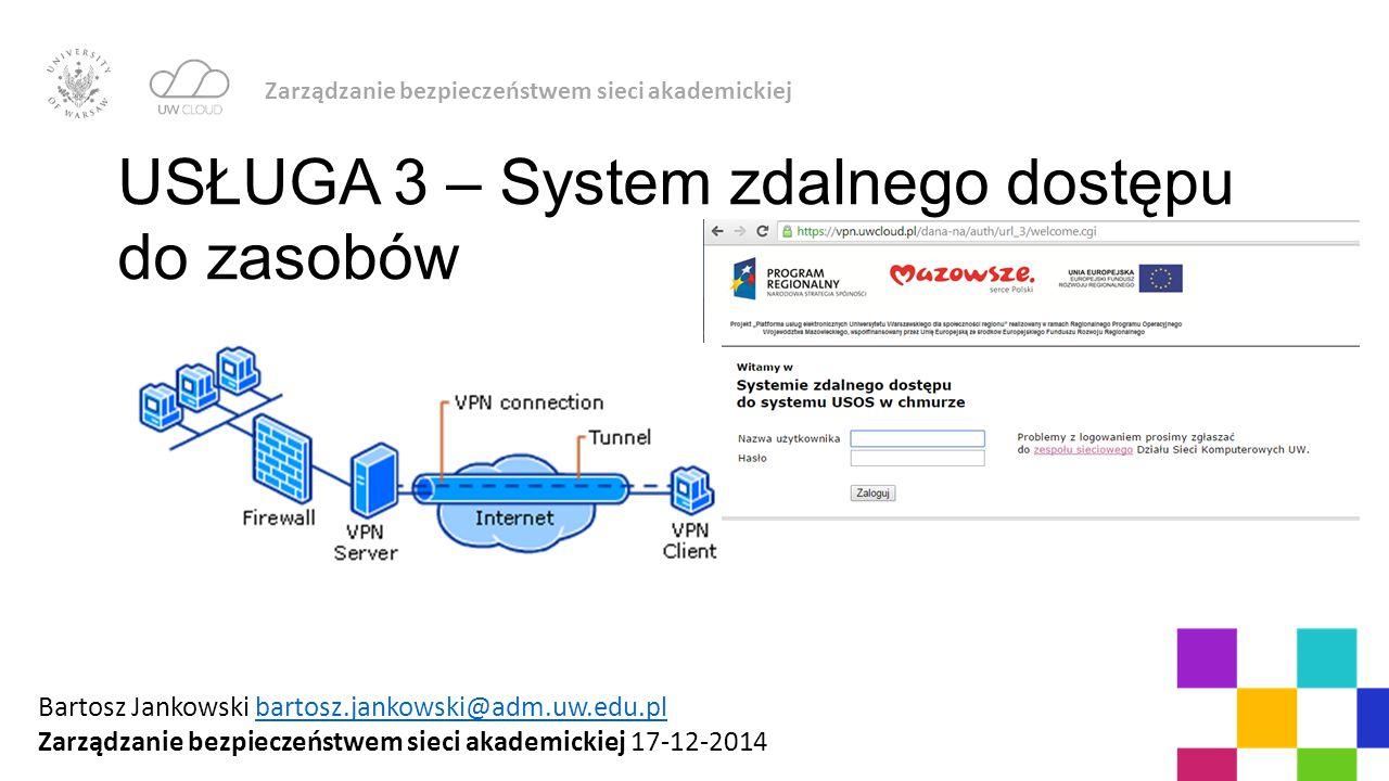 Zarządzanie bezpieczeństwem sieci akademickiej USŁUGA 3 – System zdalnego dostępu do zasobów Bartosz Jankowski bartosz.jankowski@adm.uw.edu.plbartosz.