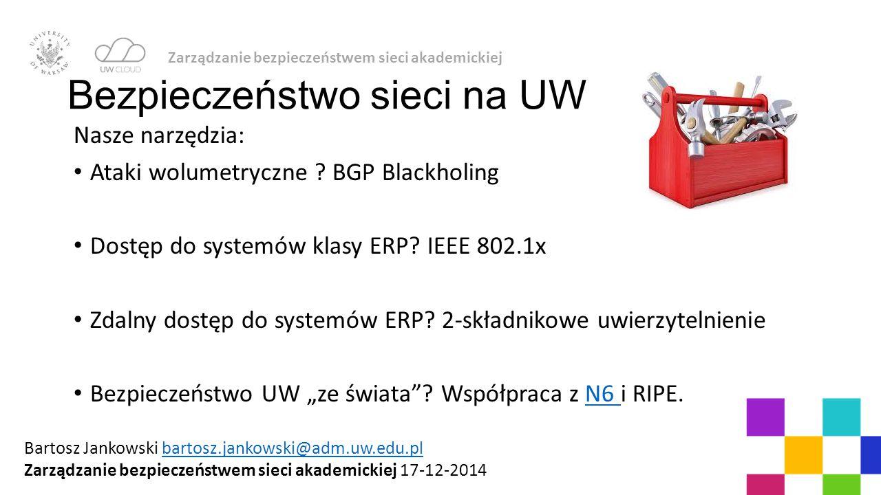 Bezpieczeństwo sieci na UW Nasze narzędzia: Ataki wolumetryczne ? BGP Blackholing Dostęp do systemów klasy ERP? IEEE 802.1x Zdalny dostęp do systemów