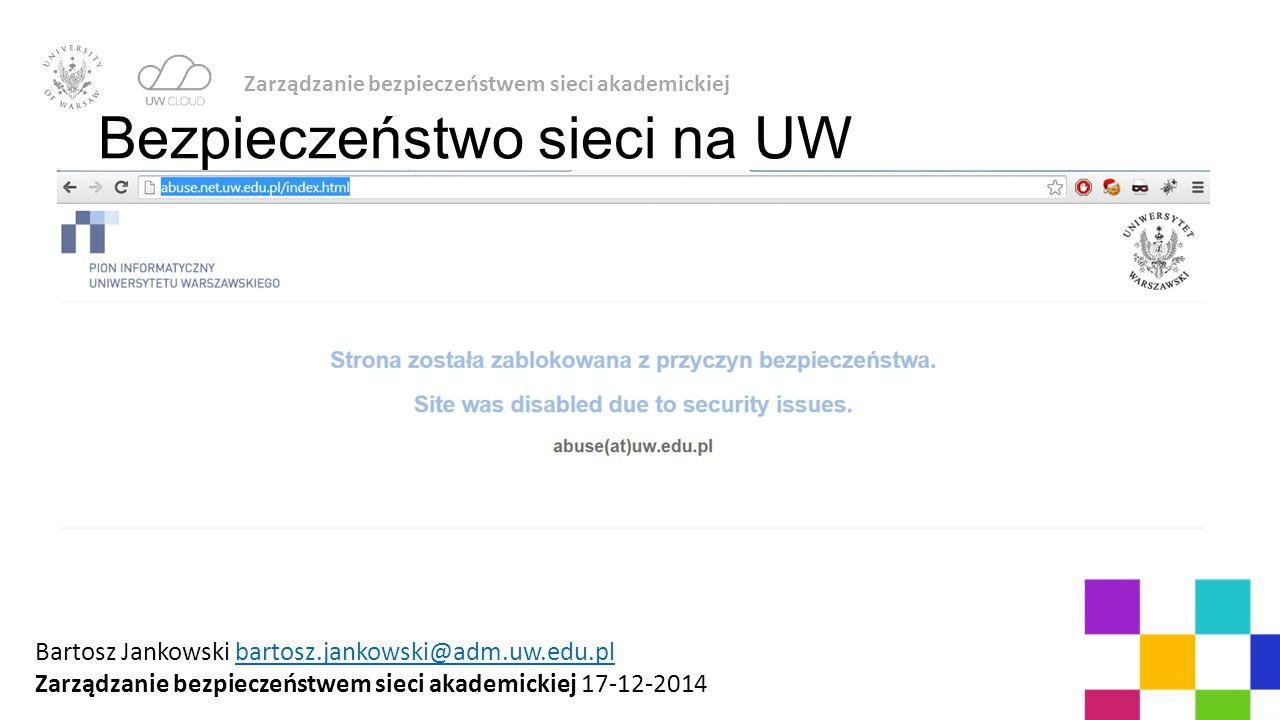 Zarządzanie bezpieczeństwem sieci akademickiej Bezpieczeństwo sieci na UW Bartosz Jankowski bartosz.jankowski@adm.uw.edu.plbartosz.jankowski@adm.uw.ed