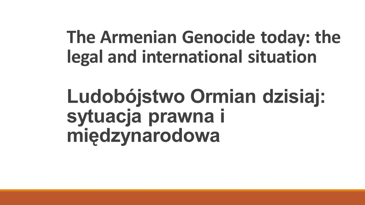 The Armenian Genocide today: the legal and international situation Ludobójstwo Ormian dzisiaj: sytuacja prawna i międzynarodowa