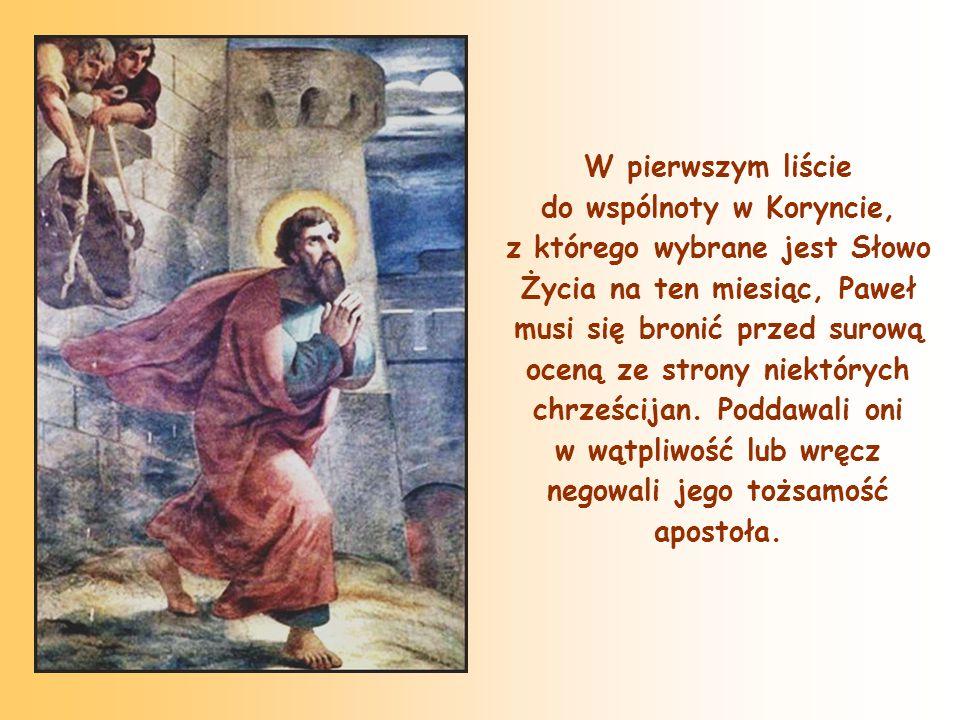 W pierwszym liście do wspólnoty w Koryncie, z którego wybrane jest Słowo Życia na ten miesiąc, Paweł musi się bronić przed surową oceną ze strony niektórych chrześcijan.